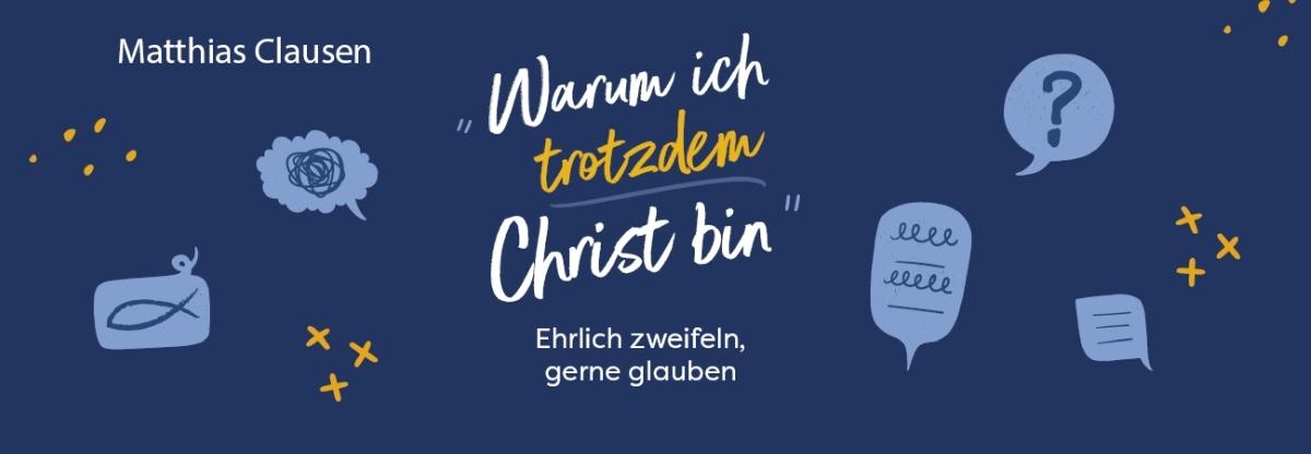 Warum ich trotzdem Christ bin